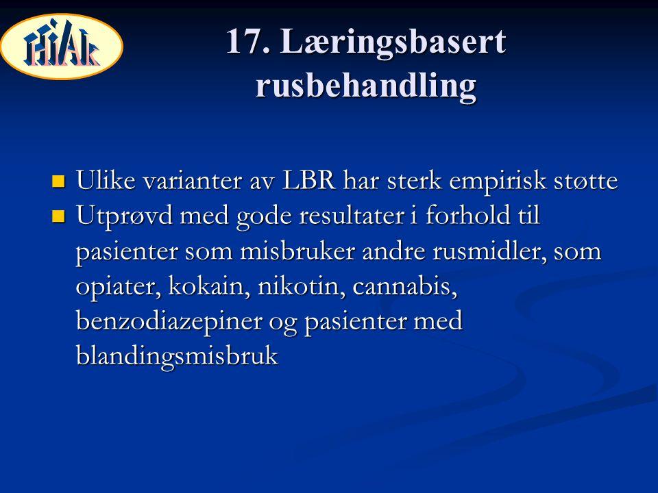 17. Læringsbasert rusbehandling Ulike varianter av LBR har sterk empirisk støtte Ulike varianter av LBR har sterk empirisk støtte Utprøvd med gode res