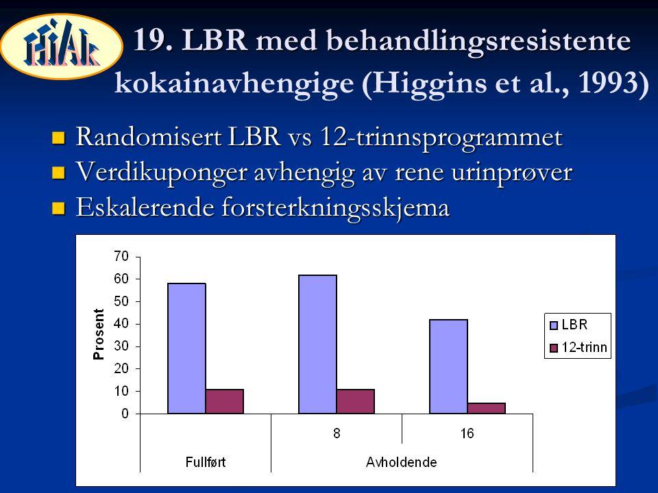 19. LBR med behandlingsresistente 19. LBR med behandlingsresistente kokainavhengige (Higgins et al., 1993) Randomisert LBR vs 12-trinnsprogrammet Rand