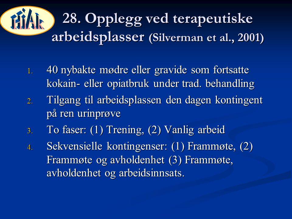 28. Opplegg ved terapeutiske arbeidsplasser (Silverman et al., 2001) 1. 40 nybakte mødre eller gravide som fortsatte kokain- eller opiatbruk under tra