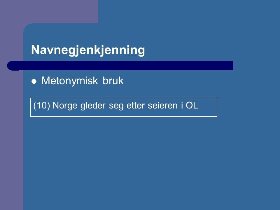 Navnegjenkjenning Metonymisk bruk (10) Norge gleder seg etter seieren i OL