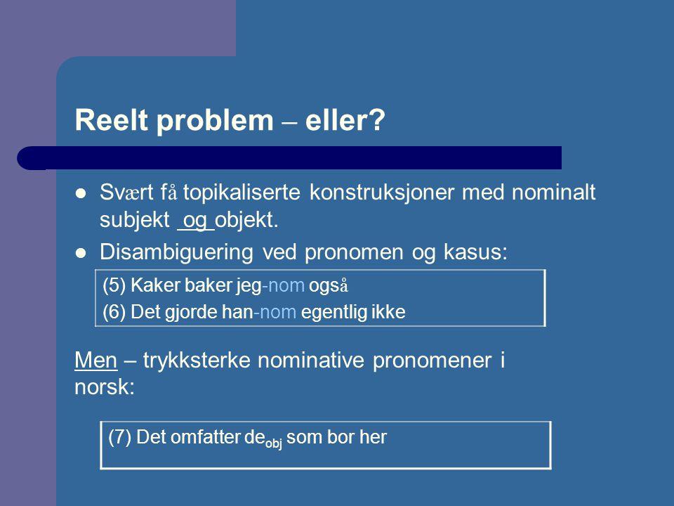 Reelt problem – eller? Sv æ rt f å topikaliserte konstruksjoner med nominalt subjekt og objekt. Disambiguering ved pronomen og kasus: (5) Kaker baker