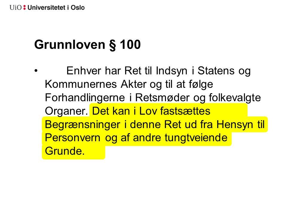 Grunnloven § 100 Enhver har Ret til Indsyn i Statens og Kommunernes Akter og til at følge Forhandlingerne i Retsmøder og folkevalgte Organer. Det kan