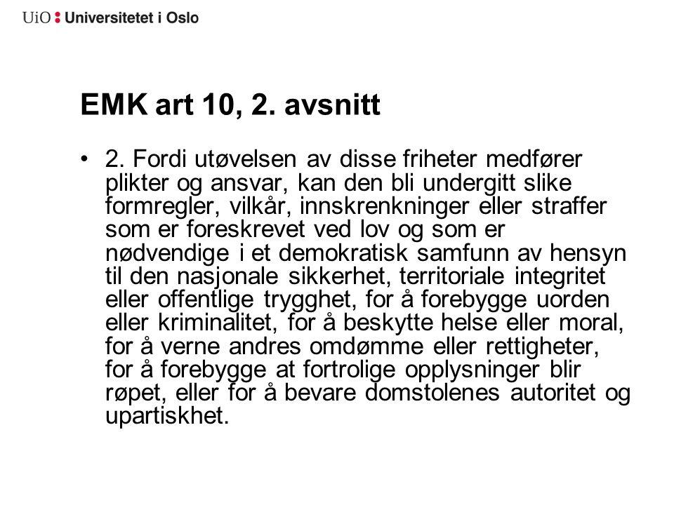 EMK art 10, 2. avsnitt 2. Fordi utøvelsen av disse friheter medfører plikter og ansvar, kan den bli undergitt slike formregler, vilkår, innskrenkninge