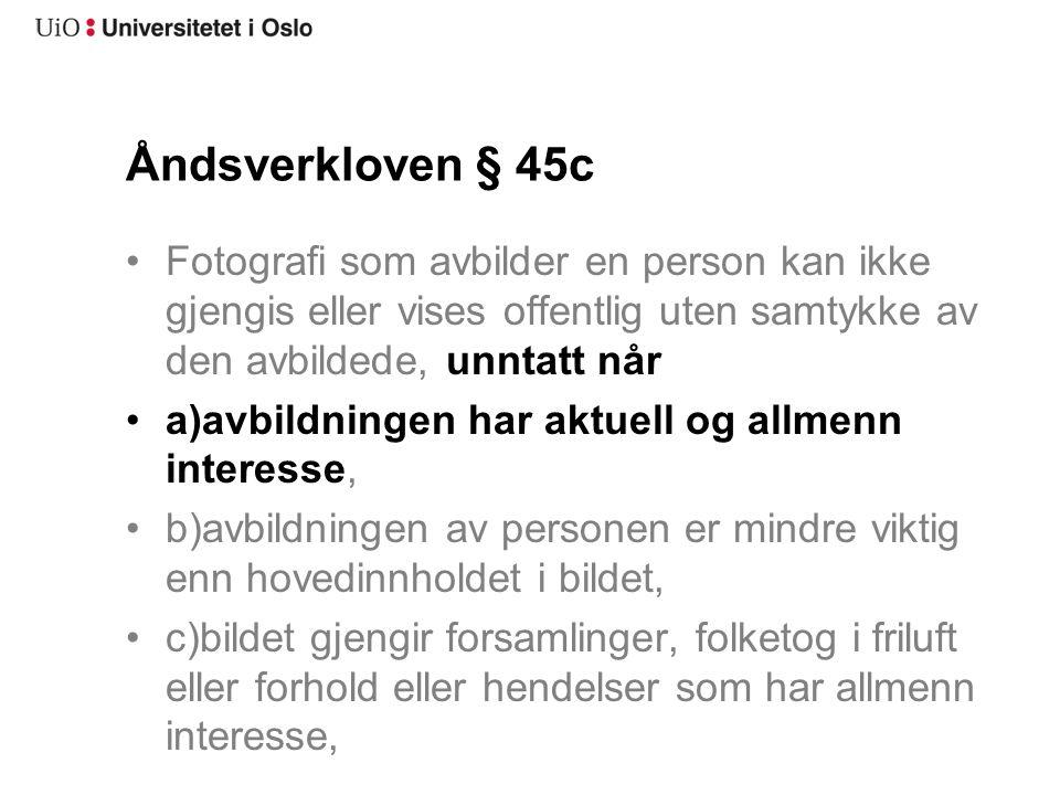 Åndsverkloven § 45c Fotografi som avbilder en person kan ikke gjengis eller vises offentlig uten samtykke av den avbildede, unntatt når a)avbildningen