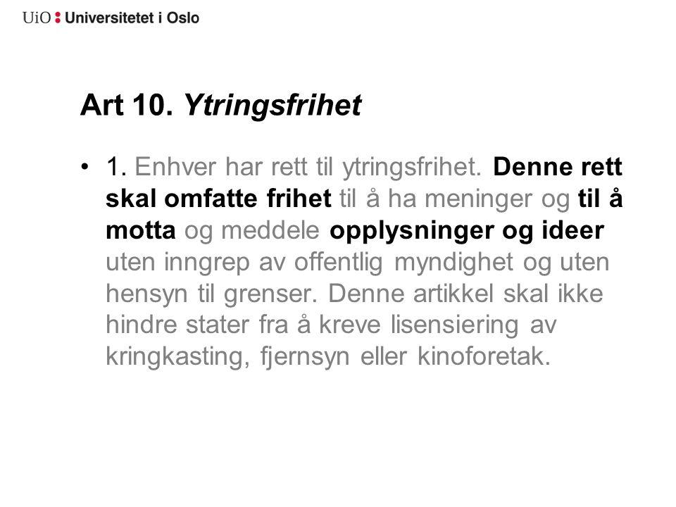 Art 10. Ytringsfrihet 1. Enhver har rett til ytringsfrihet. Denne rett skal omfatte frihet til å ha meninger og til å motta og meddele opplysninger og