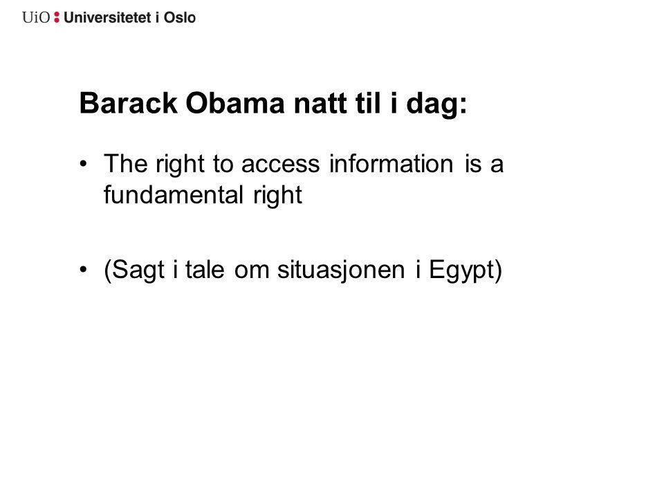 Barack Obama natt til i dag: The right to access information is a fundamental right (Sagt i tale om situasjonen i Egypt)