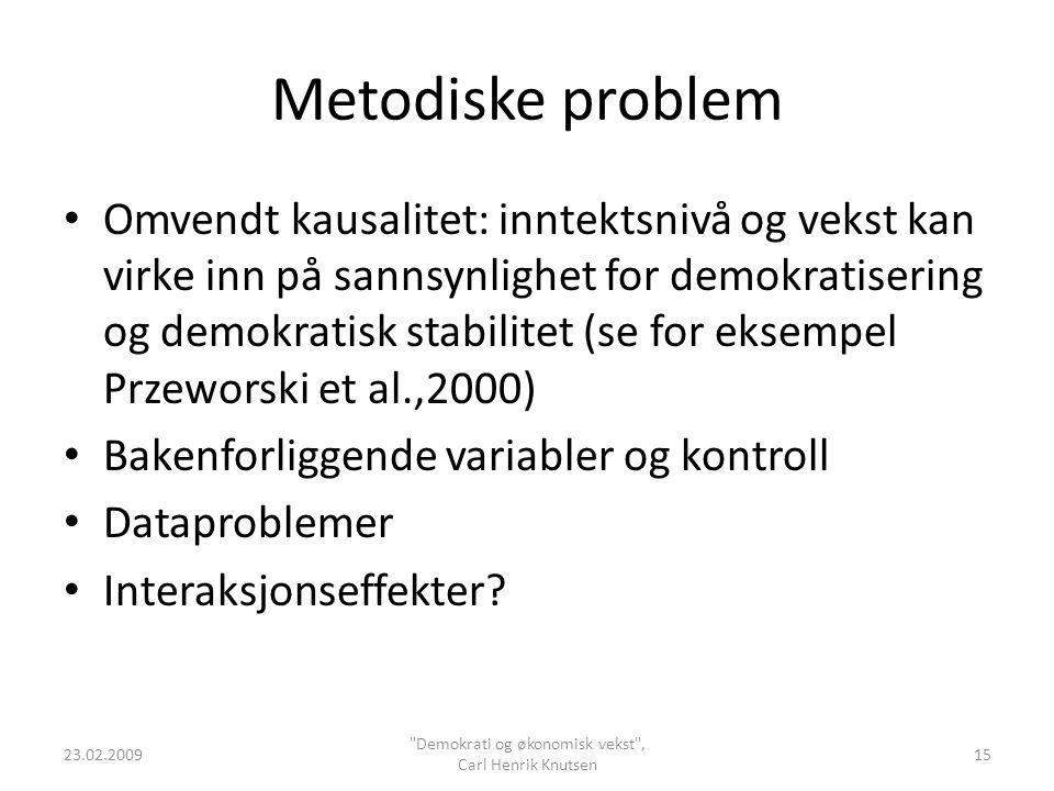 Metodiske problem Omvendt kausalitet: inntektsnivå og vekst kan virke inn på sannsynlighet for demokratisering og demokratisk stabilitet (se for eksem