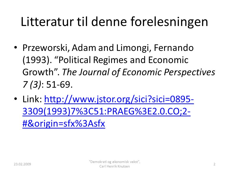 "Litteratur til denne forelesningen Przeworski, Adam and Limongi, Fernando (1993). ""Political Regimes and Economic Growth"". The Journal of Economic Per"