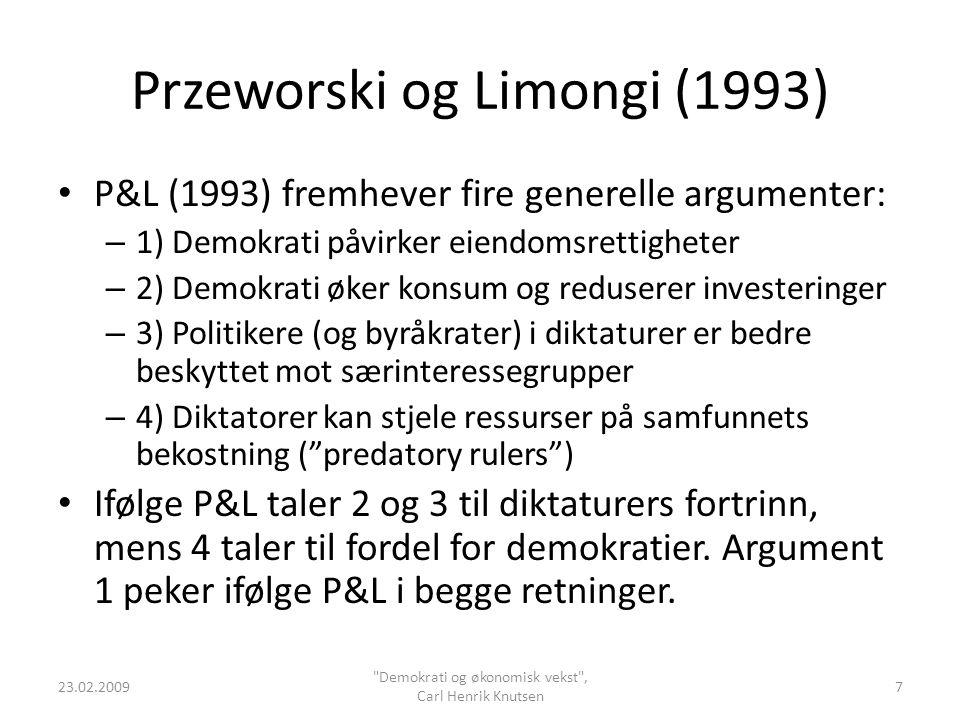 Przeworski og Limongi (1993) P&L (1993) fremhever fire generelle argumenter: – 1) Demokrati påvirker eiendomsrettigheter – 2) Demokrati øker konsum og