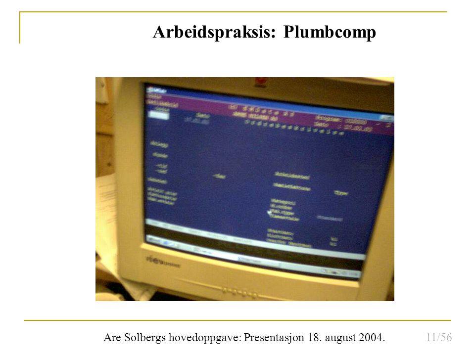 Are Solbergs hovedoppgave: Presentasjon 18. august 2004. Arbeidspraksis: Plumbcomp 11/56