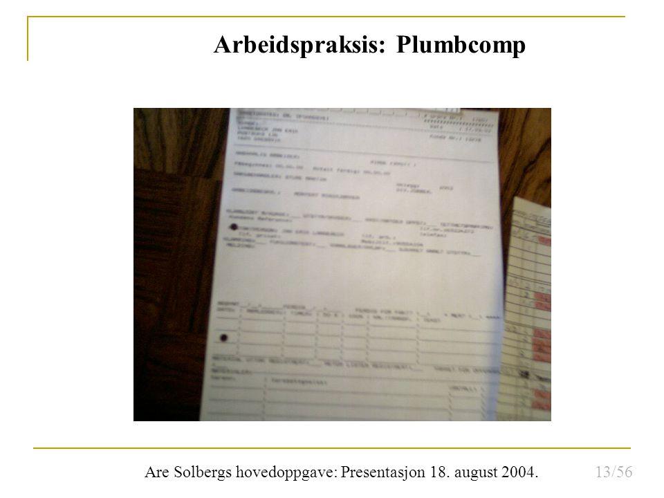 Are Solbergs hovedoppgave: Presentasjon 18. august 2004. Arbeidspraksis: Plumbcomp 13/56