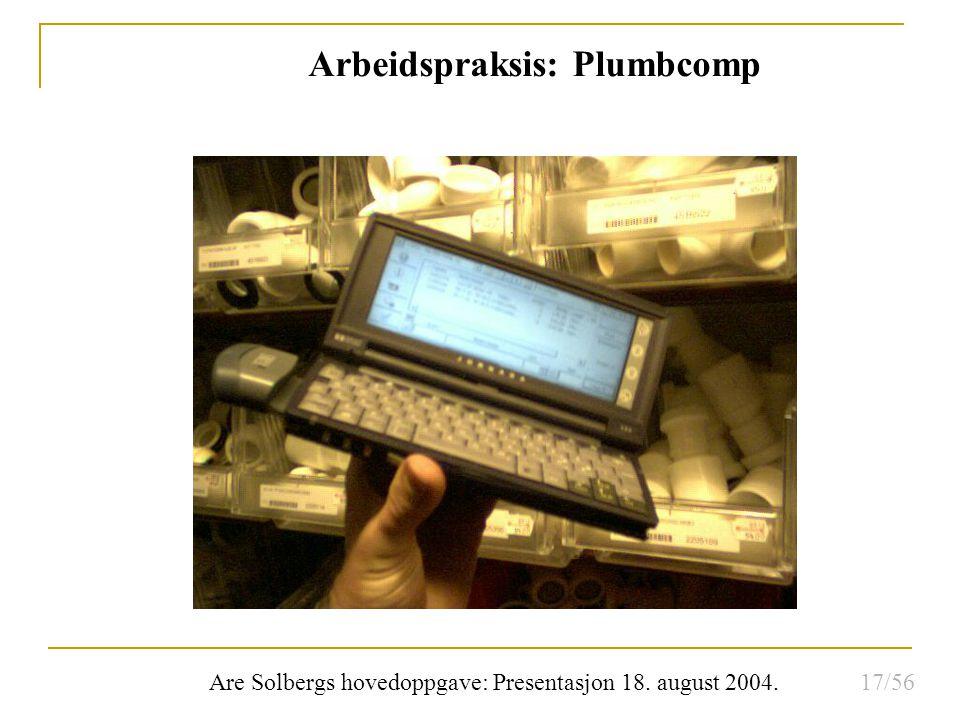 Are Solbergs hovedoppgave: Presentasjon 18. august 2004. Arbeidspraksis: Plumbcomp 17/56