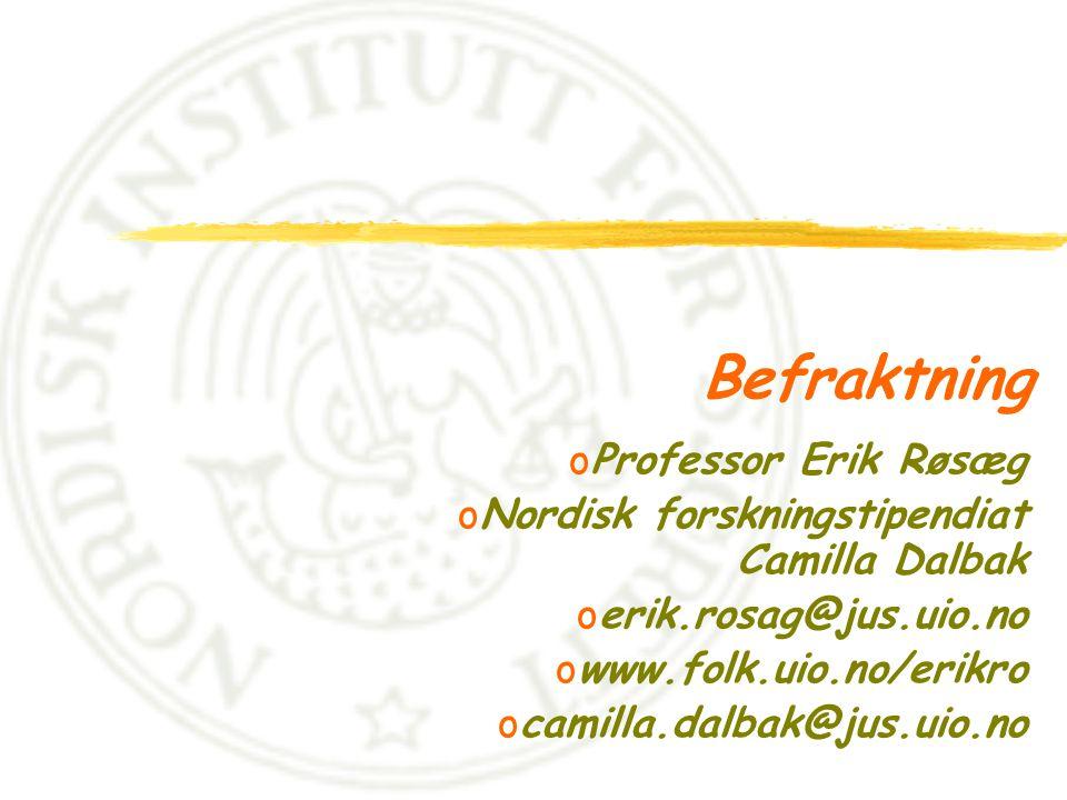 Befraktning oProfessor Erik Røsæg oNordisk forskningstipendiat Camilla Dalbak oerik.rosag@jus.uio.no owww.folk.uio.no/erikro ocamilla.dalbak@jus.uio.n