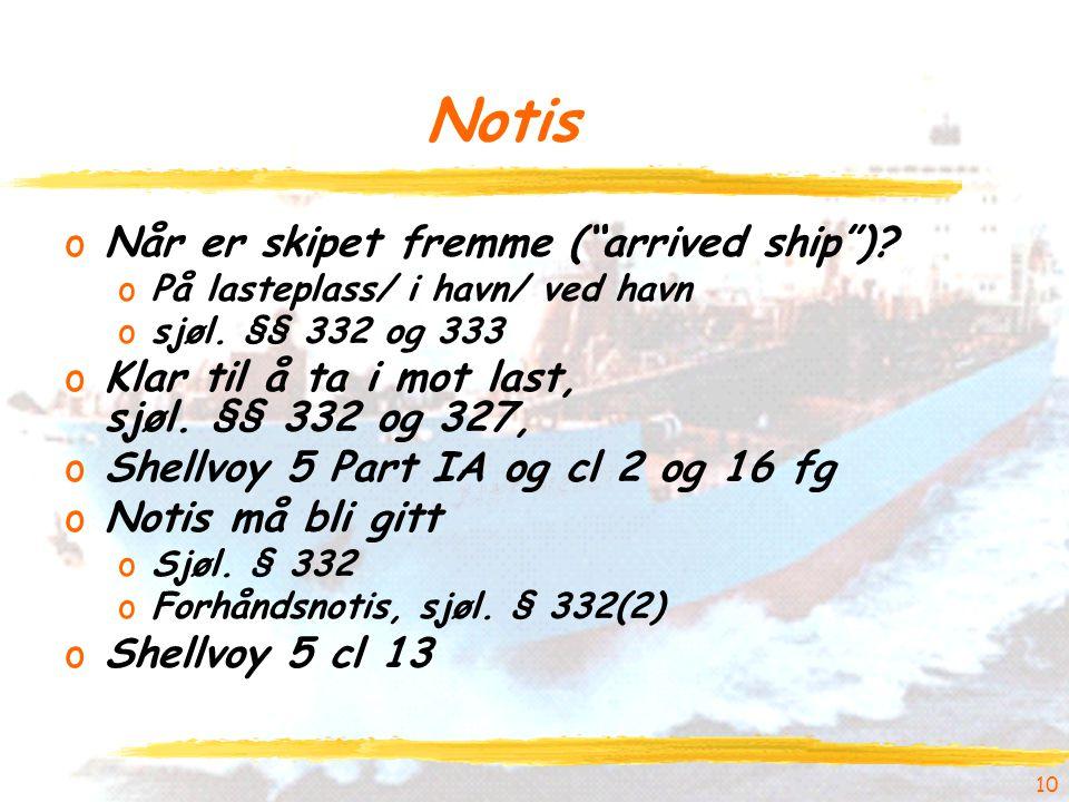 """10 Notis oNår er skipet fremme (""""arrived ship"""")? oPå lasteplass/ i havn/ ved havn osjøl. §§ 332 og 333 oKlar til å ta i mot last, sjøl. §§ 332 og 327,"""