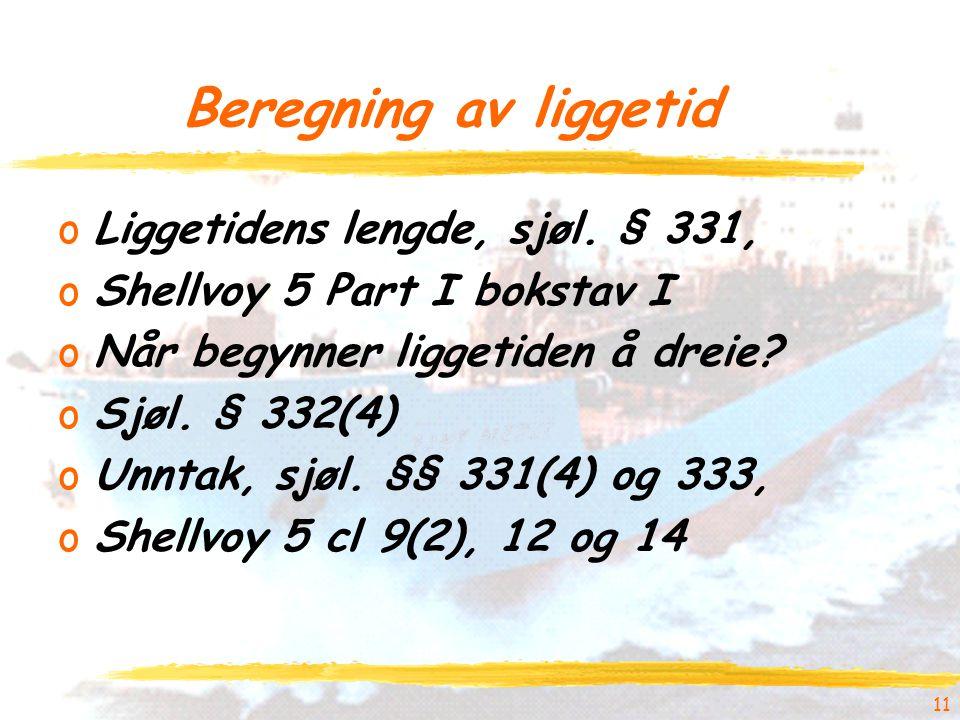11 Beregning av liggetid oLiggetidens lengde, sjøl. § 331, oShellvoy 5 Part I bokstav I oNår begynner liggetiden å dreie? oSjøl. § 332(4) oUnntak, sjø
