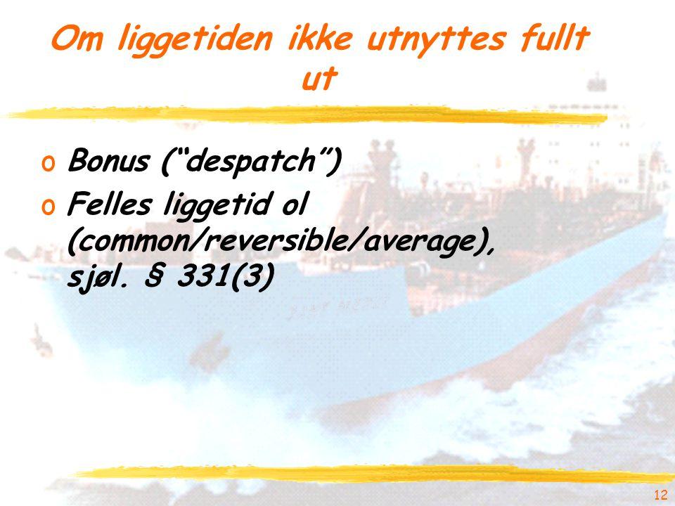 """12 Om liggetiden ikke utnyttes fullt ut oBonus (""""despatch"""") oFelles liggetid ol (common/reversible/average), sjøl. § 331(3)"""