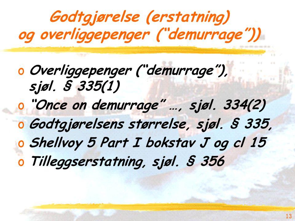 """13 Godtgjørelse (erstatning) og overliggepenger (""""demurrage"""")) oOverliggepenger (""""demurrage""""), sjøl. § 335(1) o""""Once on demurrage"""" …, sjøl. 334(2) oGo"""