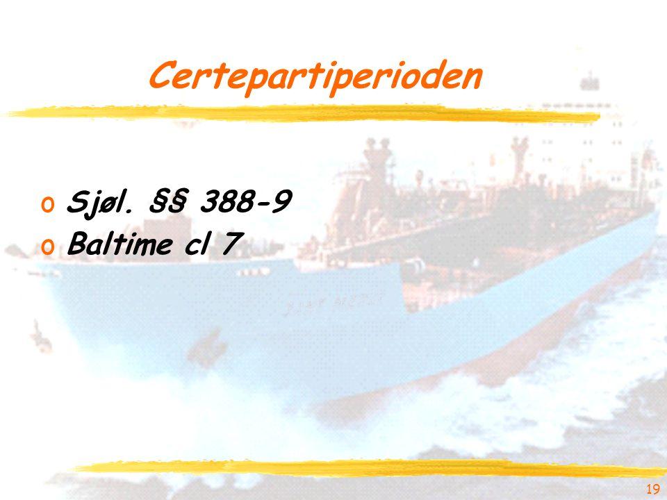 19 Certepartiperioden oSjøl. §§ 388-9 oBaltime cl 7