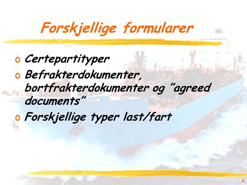 """4 Forskjellige formularer oCertepartityper oBefrakterdokumenter, bortfrakterdokumenter og """"agreed documents"""" oForskjellige typer last/fart"""