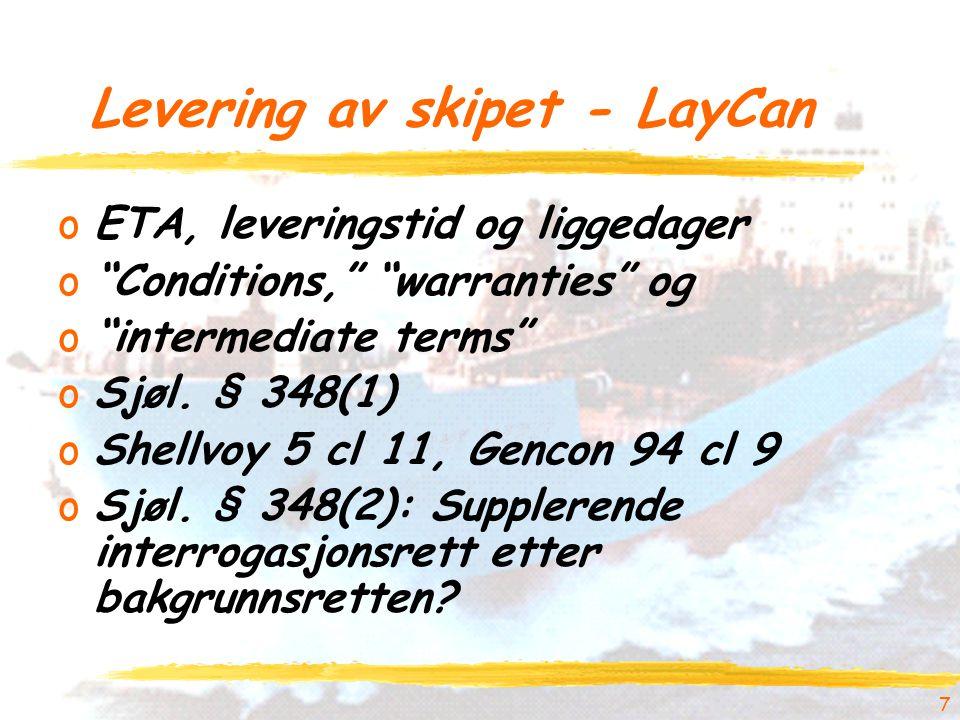 "7 Levering av skipet - LayCan oETA, leveringstid og liggedager o""Conditions,"" ""warranties"" og o""intermediate terms"" oSjøl. § 348(1) oShellvoy 5 cl 11,"