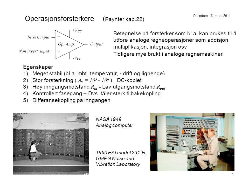 1 Operasjonsforsterkere ( Paynter kap.22) Betegnelse på forsterker som bl.a. kan brukes til å utføre analoge regneoperasjoner som addisjon, multiplika