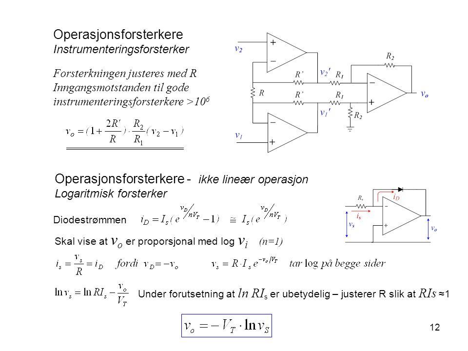 12 Operasjonsforsterkere Instrumenteringsforsterker Forsterkningen justeres med R Inngangsmotstanden til gode instrumenteringsforsterkere >10 6 Operas