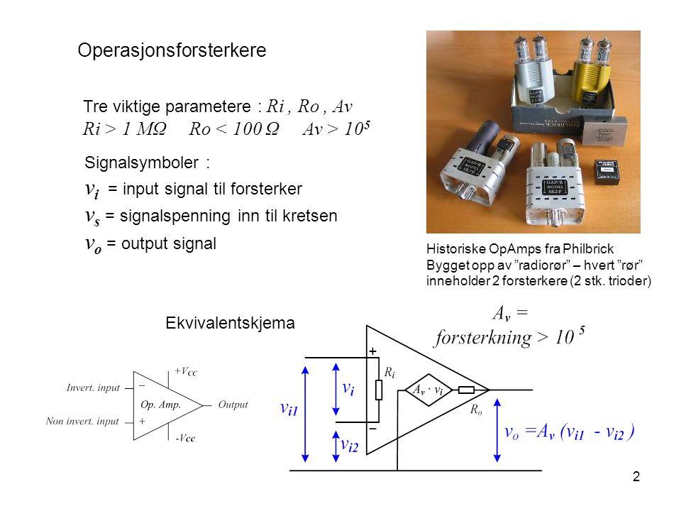 """2 Operasjonsforsterkere Tre viktige parametere : Ri, Ro, Av Ri > 1 MΩ Ro 10 5 Historiske OpAmps fra Philbrick Bygget opp av """"radiorør"""" – hvert """"rør"""" i"""