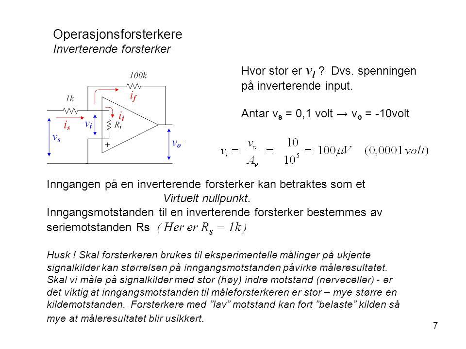 7 Hvor stor er v i ? Dvs. spenningen på inverterende input. Antar v s = 0,1 volt → v o = -10volt Inngangen på en inverterende forsterker kan betraktes