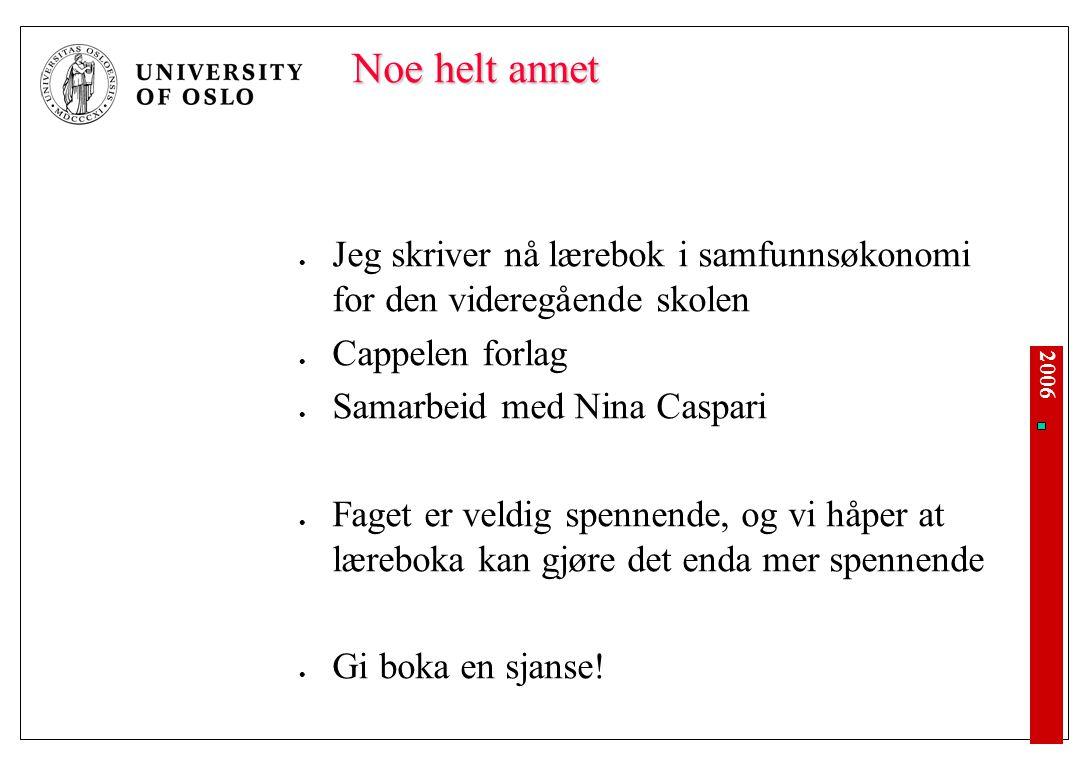 2006 Noe helt annet Jeg skriver nå lærebok i samfunnsøkonomi for den videregående skolen Cappelen forlag Samarbeid med Nina Caspari Faget er veldig sp