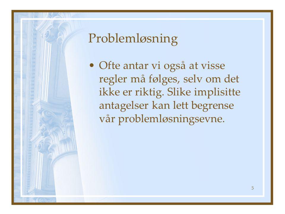 Problemløsning Ofte antar vi også at visse regler må følges, selv om det ikke er riktig. Slike implisitte antagelser kan lett begrense vår problemløsn