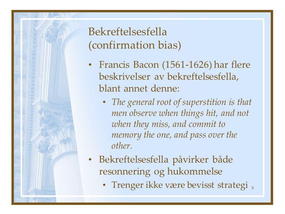 Bekreftelsesfella (confirmation bias) Francis Bacon (1561-1626) har flere beskrivelser av bekreftelsesfella, blant annet denne: The general root of su