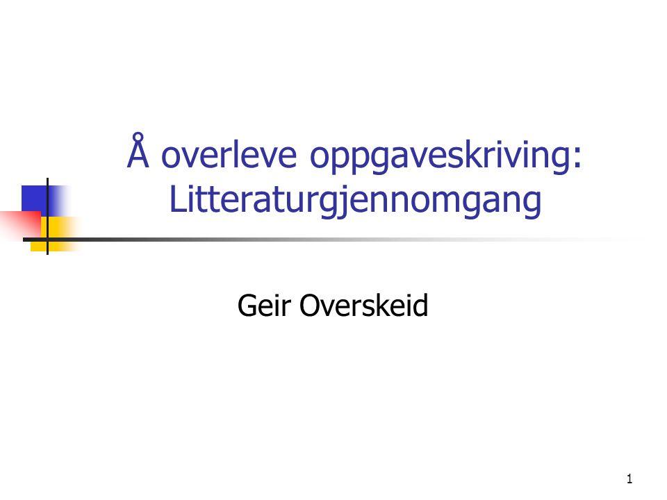 1 Å overleve oppgaveskriving: Litteraturgjennomgang Geir Overskeid