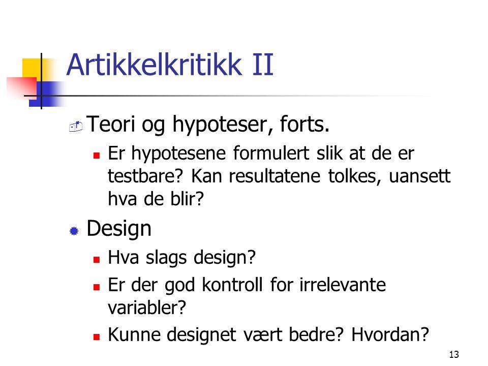 13 Artikkelkritikk II  Teori og hypoteser, forts. Er hypotesene formulert slik at de er testbare? Kan resultatene tolkes, uansett hva de blir? ® Desi