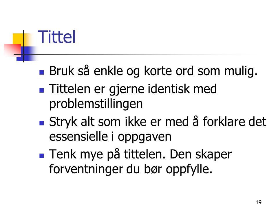 19 Tittel Bruk så enkle og korte ord som mulig.