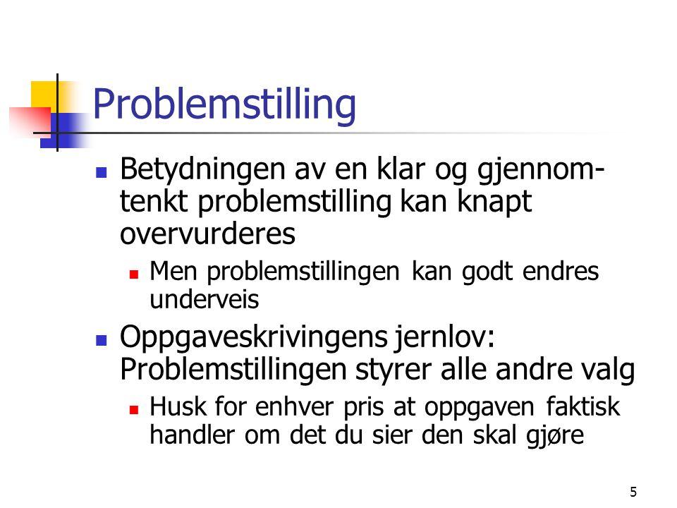 5 Problemstilling Betydningen av en klar og gjennom- tenkt problemstilling kan knapt overvurderes Men problemstillingen kan godt endres underveis Oppg