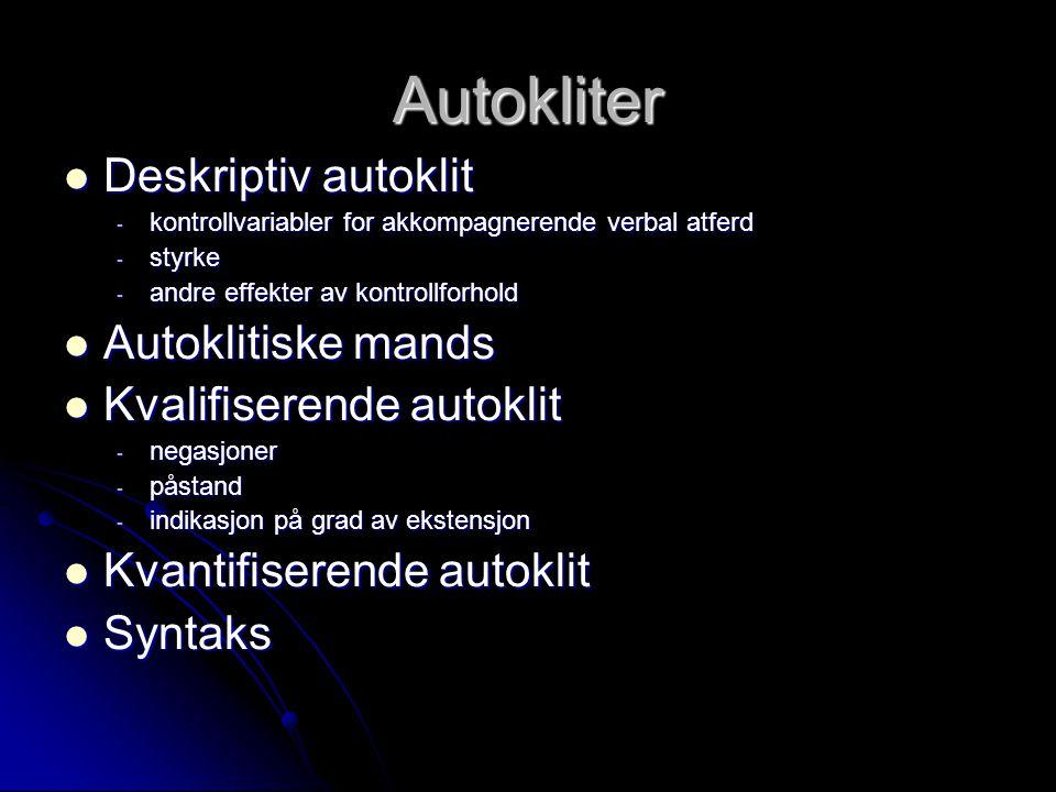Autokliter Deskriptiv autoklit Deskriptiv autoklit - kontrollvariabler for akkompagnerende verbal atferd - styrke - andre effekter av kontrollforhold
