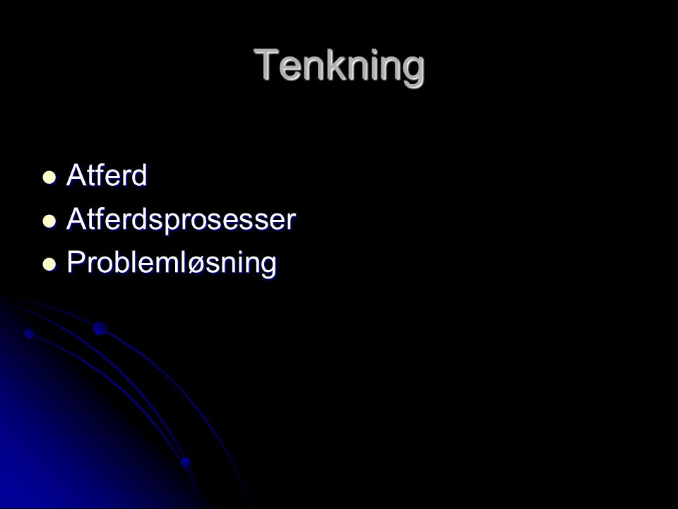 Tenkning Atferd Atferd Atferdsprosesser Atferdsprosesser Problemløsning Problemløsning