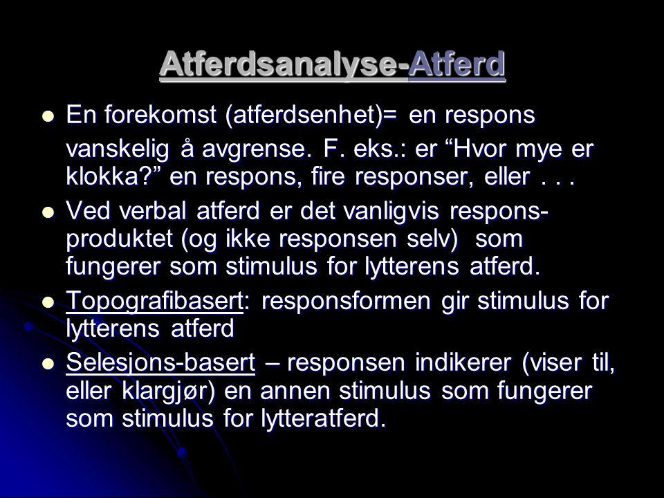"""Atferdsanalyse-Atferd En forekomst (atferdsenhet)= en respons En forekomst (atferdsenhet)= en respons vanskelig å avgrense. F. eks.: er """"Hvor mye er k"""