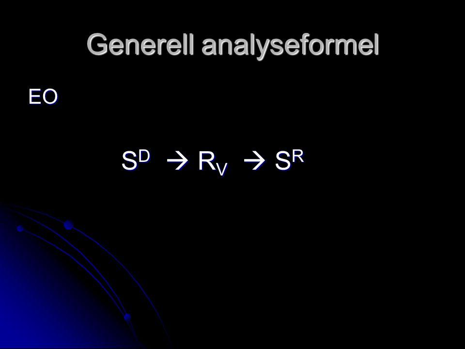 Generell analyseformel EO S D  R V  S R