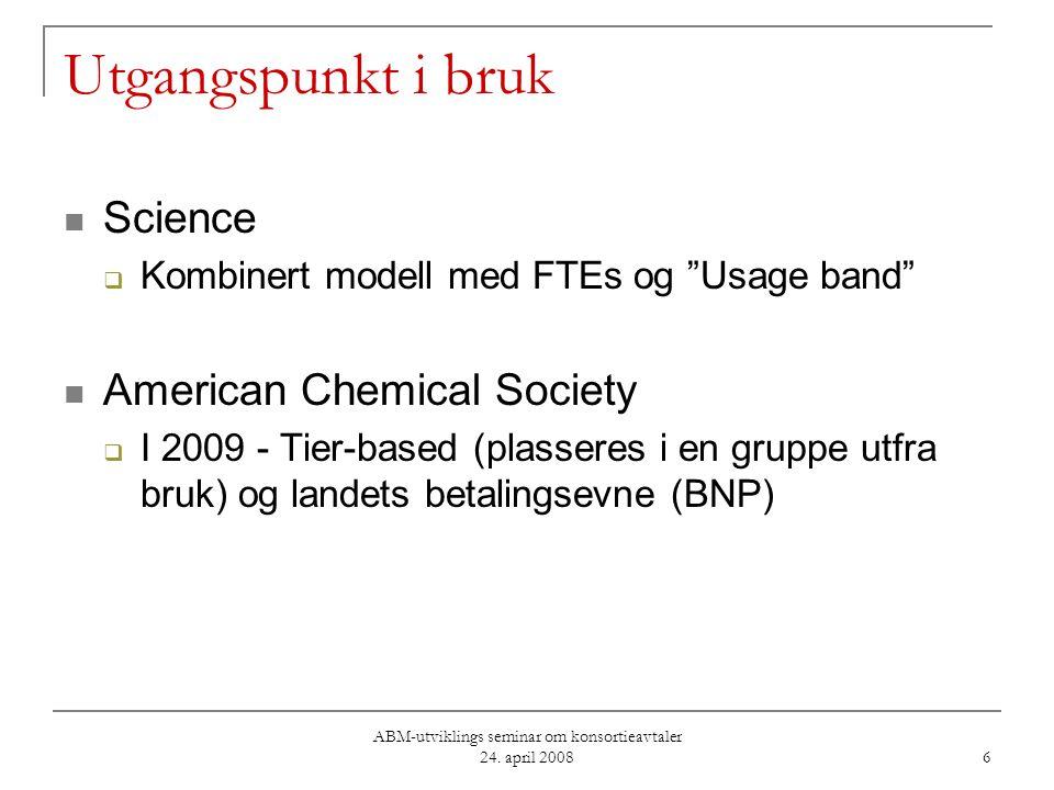 """ABM-utviklings seminar om konsortieavtaler 24. april 2008 6 Utgangspunkt i bruk Science  Kombinert modell med FTEs og """"Usage band"""" American Chemical"""