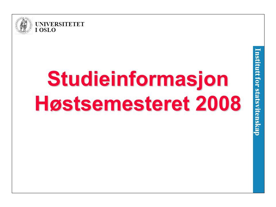 UNIVERSITETET I OSLO Institutt for statsvitenskap Studieinformasjon Høstsemesteret 2008