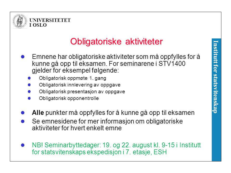 UNIVERSITETET I OSLO Institutt for statsvitenskap Obligatoriske aktiviteter Emnene har obligatoriske aktiviteter som må oppfylles for å kunne gå opp til eksamen.