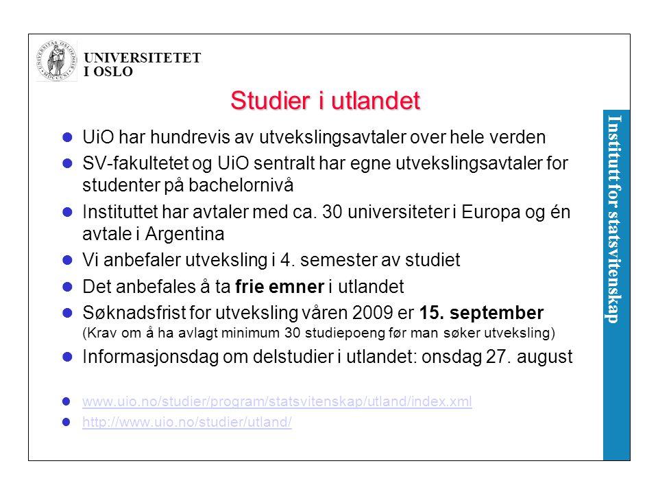 UNIVERSITETET I OSLO Institutt for statsvitenskap Studier i utlandet UiO har hundrevis av utvekslingsavtaler over hele verden SV-fakultetet og UiO sentralt har egne utvekslingsavtaler for studenter på bachelornivå Instituttet har avtaler med ca.