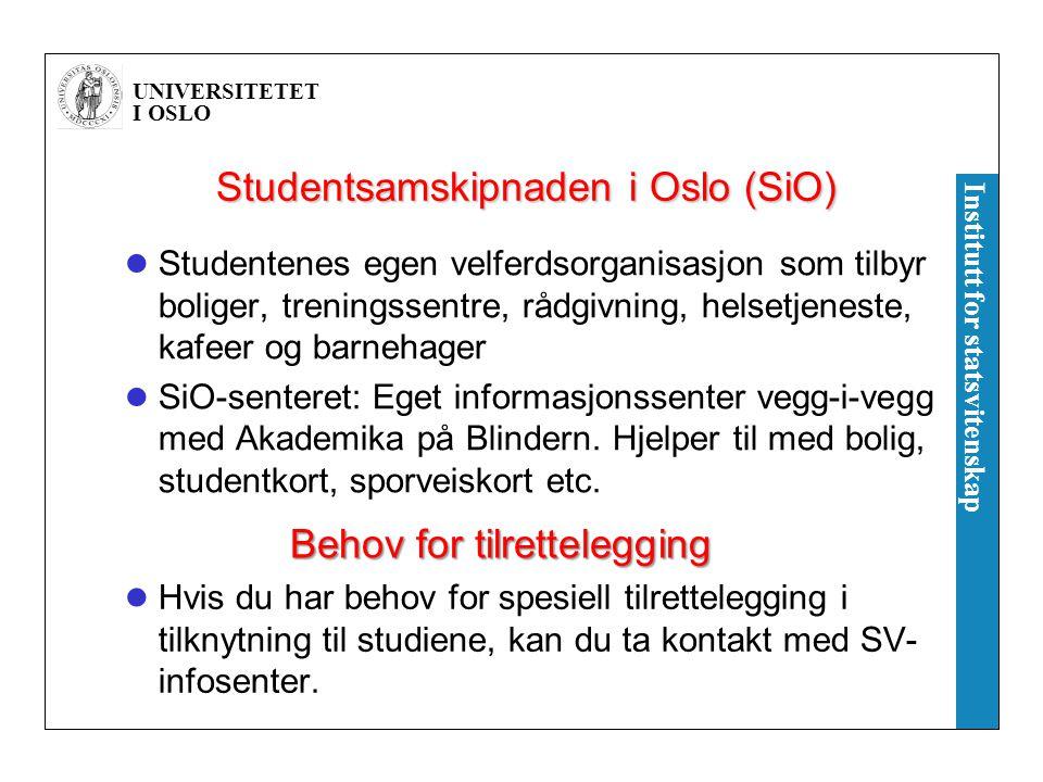UNIVERSITETET I OSLO Institutt for statsvitenskap Studentsamskipnaden i Oslo (SiO) Studentenes egen velferdsorganisasjon som tilbyr boliger, treningssentre, rådgivning, helsetjeneste, kafeer og barnehager SiO-senteret: Eget informasjonssenter vegg-i-vegg med Akademika på Blindern.