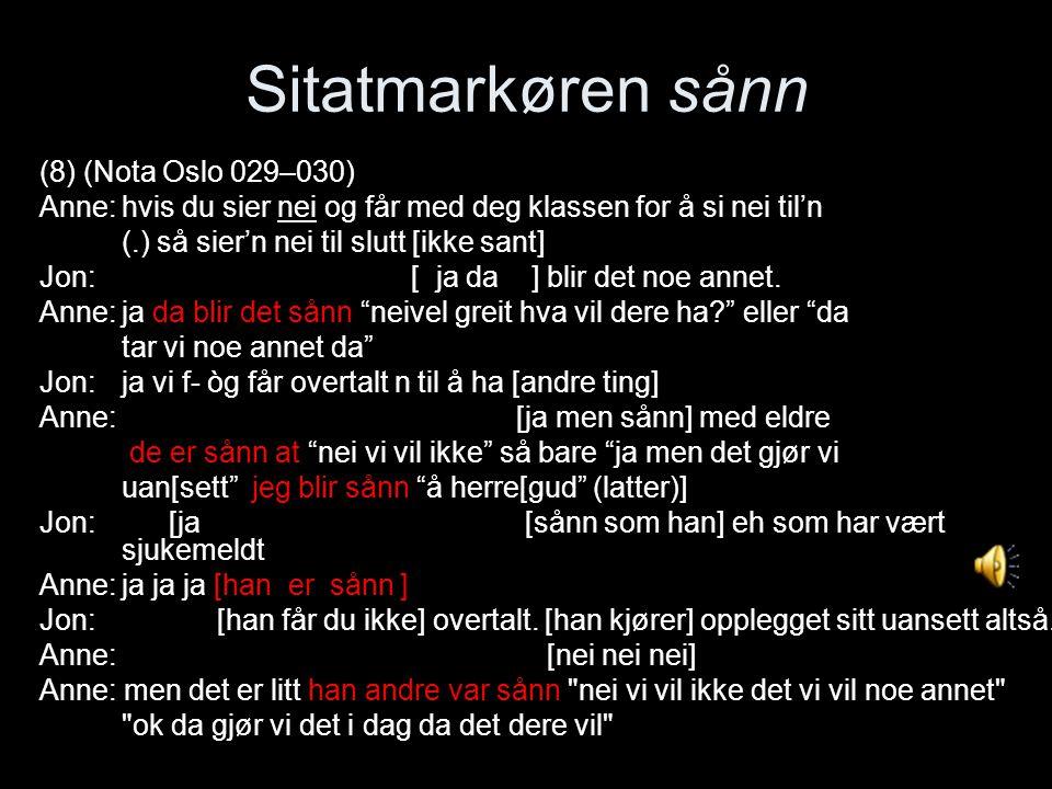 Sitatmarkøren sånn (8) (Nota Oslo 029–030) Anne:hvis du sier nei og får med deg klassen for å si nei til'n (.) så sier'n nei til slutt [ikke sant] Jon: [ ja da ] blir det noe annet.