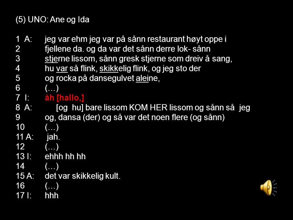 (5) UNO: Ane og Ida 1 A:jeg var ehm jeg var på sånn restaurant høyt oppe i 2fjellene da.