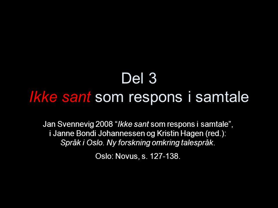 Del 3 Ikke sant som respons i samtale Jan Svennevig 2008 Ikke sant som respons i samtale , i Janne Bondi Johannessen og Kristin Hagen (red.): Språk i Oslo.