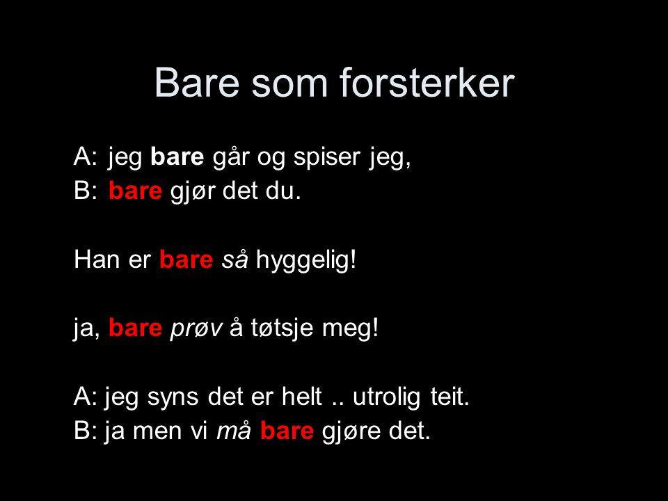 (8) UNO: Lise, Kari og Trine 7 K: han er-kke [noe flink] 8 L: [ fy ] svarte 9 T: neiii 10 K: han ER så rævva, 11 T: jeg bare (…) ↑takk.
