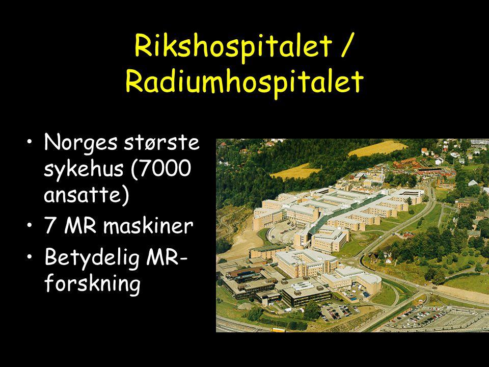 Rikshospitalet / Radiumhospitalet Norges største sykehus (7000 ansatte) 7 MR maskiner Betydelig MR- forskning
