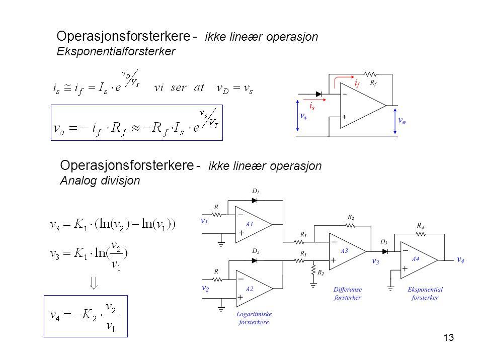 13 Operasjonsforsterkere - ikke lineær operasjon Eksponentialforsterker Operasjonsforsterkere - ikke lineær operasjon Analog divisjon